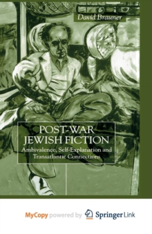 Image for Post-War Jewish Fiction : Ambivalence, Self Explanation and Transatlantic Connections
