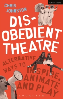Image for Disobedient theatre  : alternative ways to inspire, animate and play