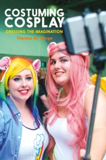 Image for Costuming cosplay  : dressing the imagination
