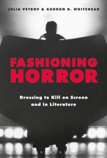 Image for Fashioning horror  : dressing to kill on screen and in literature