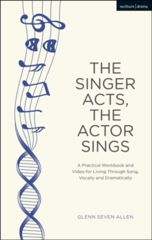 Image for The singer acts/the actor sings  : a practical guide to living through song