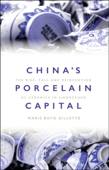 Image for China's porcelain capital  : the rise, fall and reinvention of ceramics in Jingdezhen