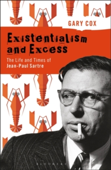 Image for Existentialism and Excess: The Life and Times of Jean-Paul Sartre
