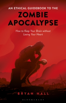 Image for An ethical guidebook to the zombie apocalypse  : how to keep your brain without losing your heart