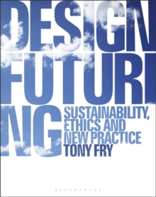 Image for Design futuring  : sustainability, ethics and new practice