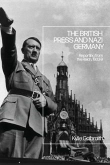 Image for The British press and Nazi Germany  : reporting from the Reich, 1933-39