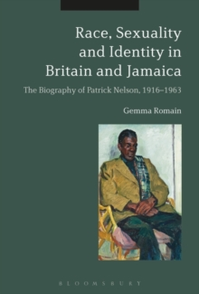 Image for Race, sexuality and identity in Britain and Jamaica  : the biography of Patrick Nelson, 1916-1963