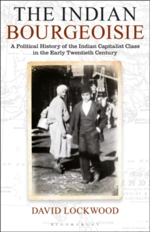 Image for The Indian Bourgeoisie : A Political History of the Indian Capitalist Class in the Early Twentieth Century