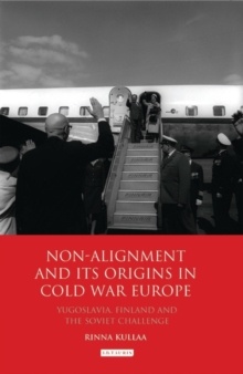 Image for Non-alignment and its origins in Cold War Europe  : Yugoslavia, Finland and the Soviet challenge