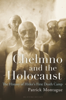 Image for Chelmno and the Holocaust  : a history of Hitler's first death camp