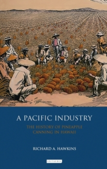 Image for A Pacific industry  : the history of pineapple canning in Hawaii