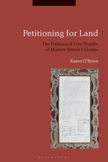 Image for Petitioning for land  : the petitions of First Peoples of modern British colonies