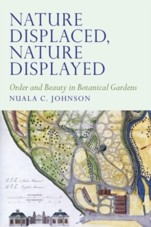Image for Nature Displaced, Nature Displayed : Order and Beauty in Botanical Gardens