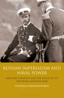 Image for Russian imperialism and naval power  : military strategy and the build-up to the Russian-Japanese war