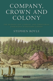 Image for Company, crown and colony  : the Hudson's Bay Company and territorial endeavour in Western Canada