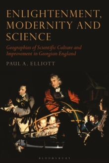 Image for Enlightenment, modernity and science  : geographies of scientific culture and improvement in Georgian England