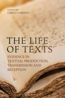 Image for The Life of Texts : Evidence in Textual Production, Transmission and Reception