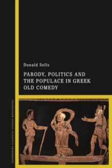 Image for Parody, Politics and the Populace in Greek Old Comedy