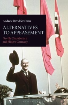 Image for Alternatives to appeasement  : Neville Chamberlain and Hitler's Germany