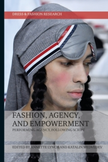 Image for Fashion, Agency, and Empowerment : Performing Agency, Following Script