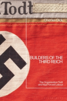 Image for Builders of the Third Reich  : the Organisation Todt and Nazi forced labour