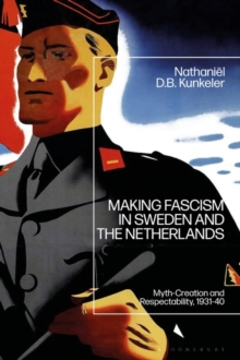 Image for Making fascism in Sweden and the Netherlands  : myth-creation and respectability, 1931-40