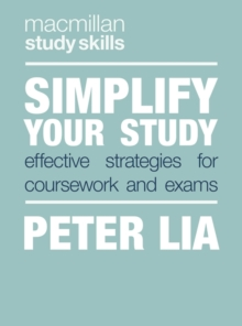 Simplify your study  : effective strategies for coursework and exams - Lia, Peter