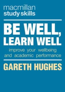 Be well, learn well  : improve your wellbeing and academic performance - Hughes, Gareth