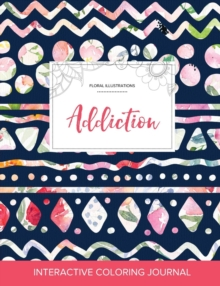 Image for Adult Coloring Journal : Addiction (Floral Illustrations, Tribal Floral)