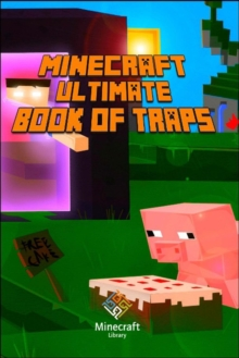 Image for Minecraft : Ultimate Book of Traps Unbelievable Secrets and Ideas on How to Create and Avoid Traps!