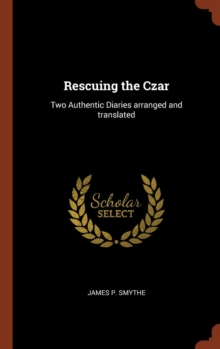 Image for Rescuing the Czar : Two Authentic Diaries Arranged and Translated