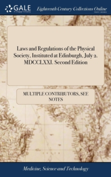 Image for Laws and Regulations of the Physical Society, Instituted at Edinburgh, July 2. MDCCLXXI. Second Edition