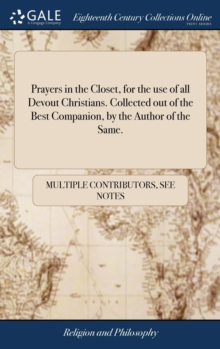 Image for Prayers in the Closet, for the Use of All Devout Christians. Collected Out of the Best Companion, by the Author of the Same.