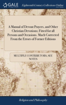 Image for A Manual of Devout Prayers, and Other Christian Devotions; Fitted for All Persons and Occasions. Much Corrected from the Errors of Former Editions