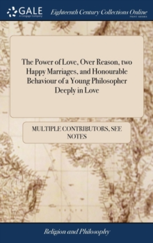 Image for The Power of Love, Over Reason, Two Happy Marriages, and Honourable Behaviour of a Young Philosopher Deeply in Love