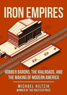 Image for Iron Empires : Robber Barons, The Railroads, and the Making of Modern America