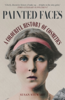 Image for Painted faces  : a colourful history of cosmetics