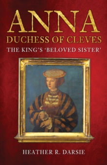 Image for Anna, Duchess of Cleves  : the King's 'beloved sister'