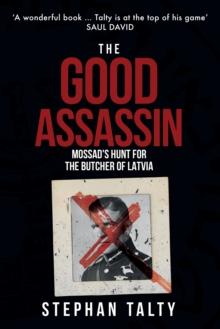 Image for The Good Assassin : Mossad's Hunt for the Butcher of Latvia