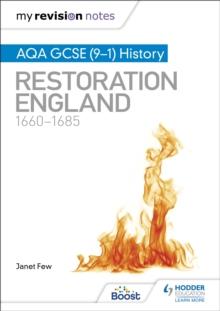 My Revision Notes: AQA GCSE (9-1) History: Restoration England, 1660-1685 - Few, Janet