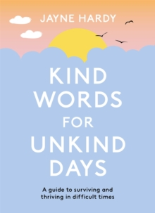 Image for Kind words for unkind days  : a guide to surviving and thriving in difficult times
