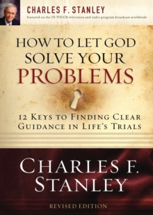 Image for How to Let God Solve Your Problems : 12 Keys for Finding Clear Guidance in Life's Trials