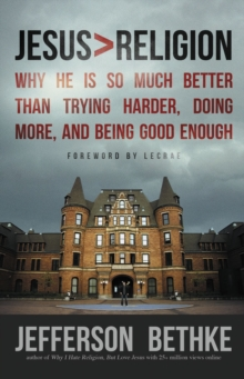 Image for Jesus > Religion : Why He Is So Much Better Than Trying Harder, Doing More, and Being Good Enough