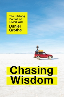 Image for Chasing Wisdom : The Lifelong Pursuit of Living Well
