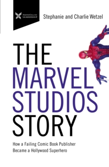 Image for The Marvel Studios Story : How a Failing Comic Book Publisher Became a Hollywood Superhero