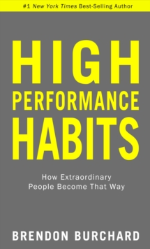 Image for High performance habits  : how extraordinary people become that way