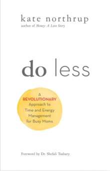 Image for Do less  : a revolutionary approach to time and energy management for ambitious women