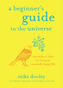Image for A beginner's guide to the universe  : uncommon ideas for living an unusually happy life