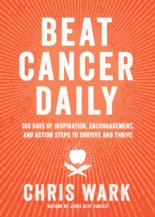 Image for Beat cancer daily  : 365 days of inspiration, encouragement, and action steps to survive and thrive