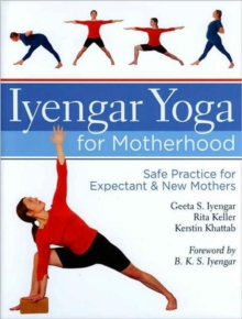 Image for Iyengar Yoga for Motherhood : Safe Practice for Expectant & New Mothers